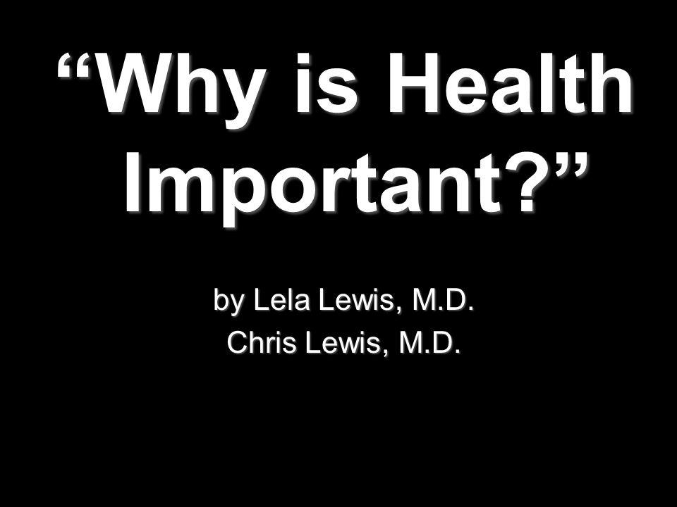 Why is Health Important by Lela Lewis, M.D. Chris Lewis, M.D.
