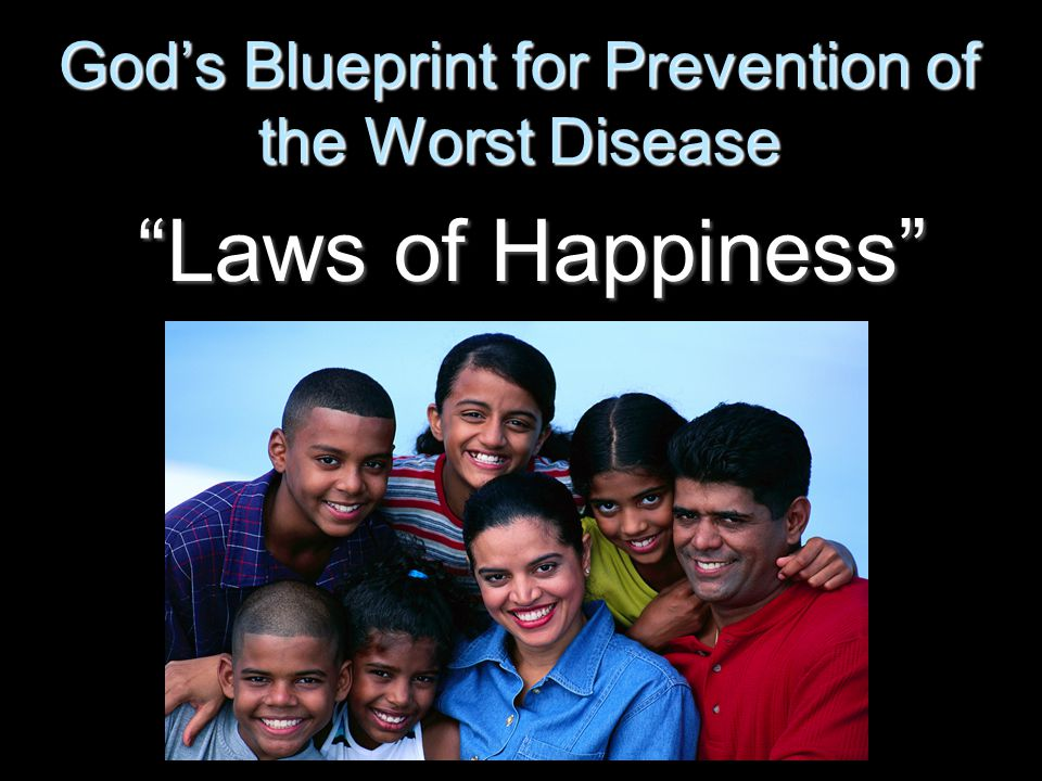 God's Blueprint for Prevention of the Worst Disease Laws of Happiness Laws of Happiness