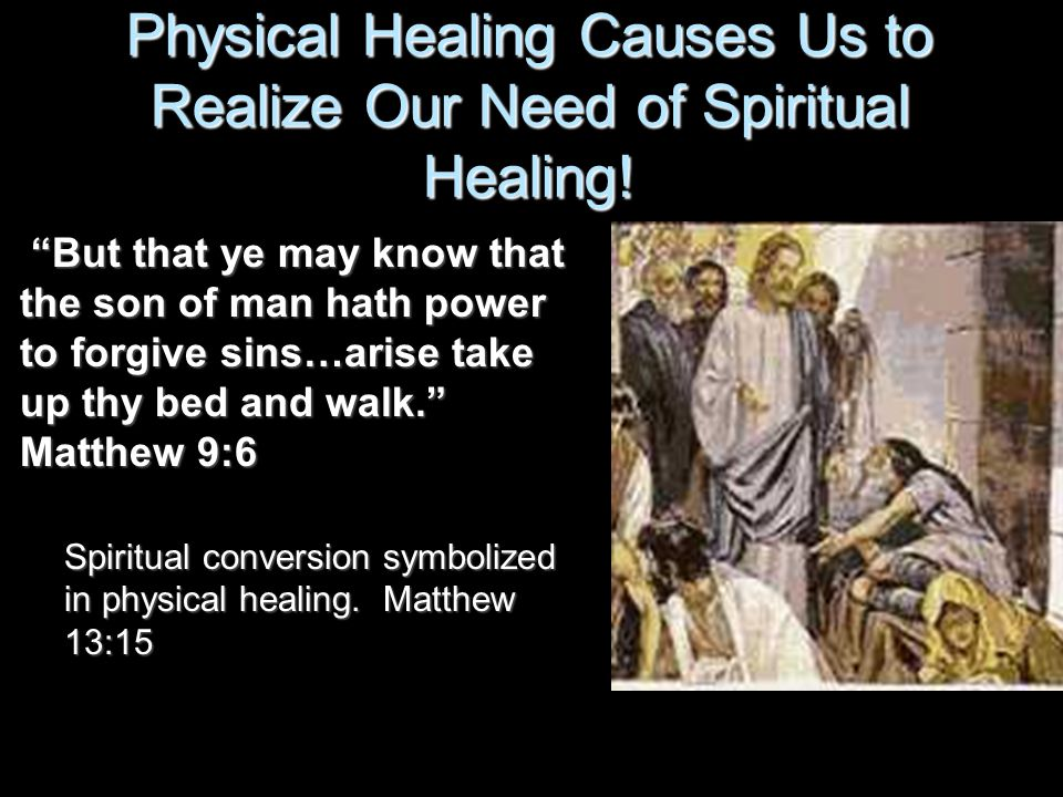 """Physical Healing Causes Us to Realize Our Need of Spiritual Healing! """"But that ye may know that the son of man hath power to forgive sins…arise take u"""