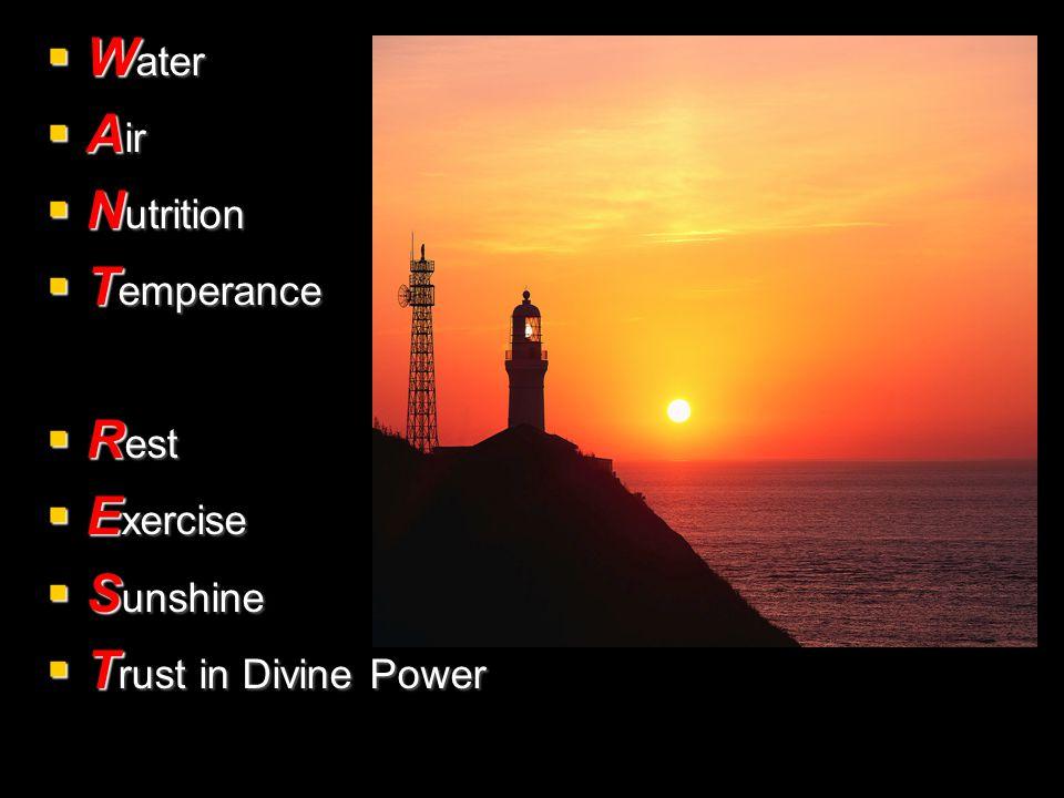  W ater  A ir  N utrition  T emperance  R est  E xercise  S unshine  T rust in Divine Power