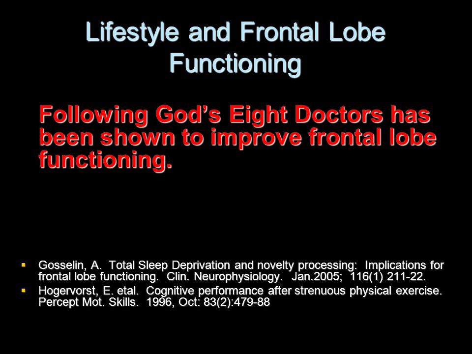 Lifestyle and Frontal Lobe Functioning Following God's Eight Doctors has been shown to improve frontal lobe functioning.