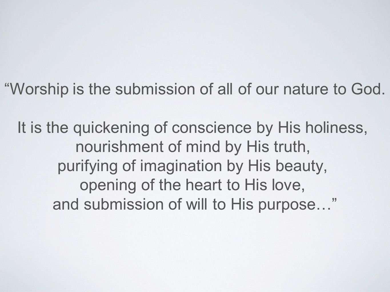 Worship is the submission of all of our nature to God.