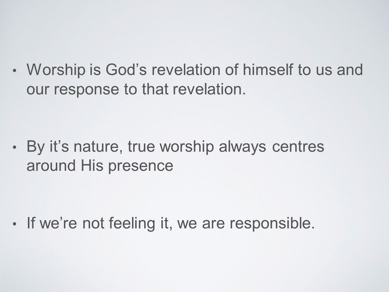 Worship is God's revelation of himself to us and our response to that revelation.