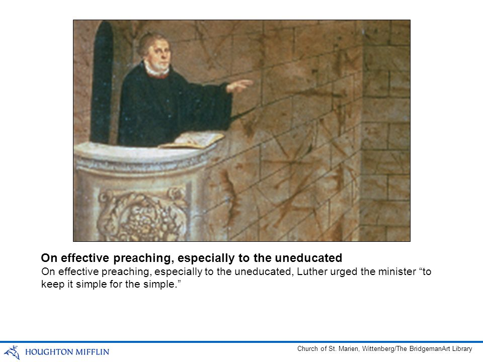 On effective preaching, especially to the uneducated, Luther urged the minister to keep it simple for the simple. On effective preaching, especially to the uneducated Church of St.