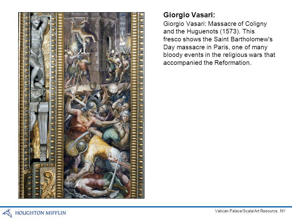 Giorgio Vasari: Giorgio Vasari: Massacre of Coligny and the Huguenots (1573). This fresco shows the Saint Bartholomew's Day massacre in Paris, one of