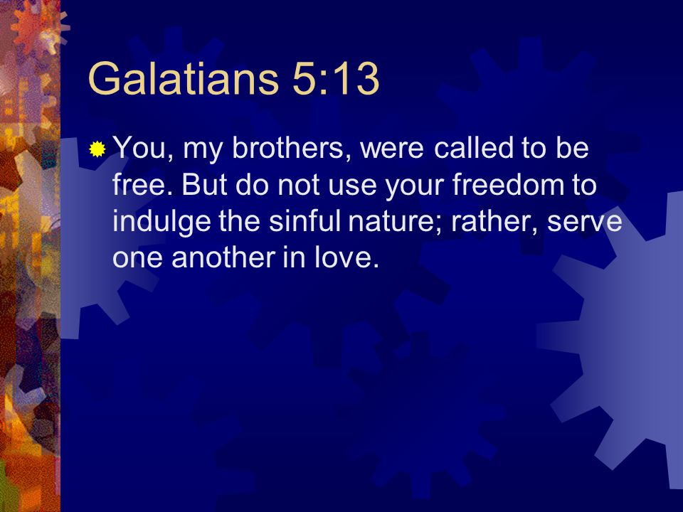 Galatians 5:13  You, my brothers, were called to be free.