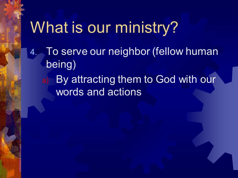 What is our ministry. 4.