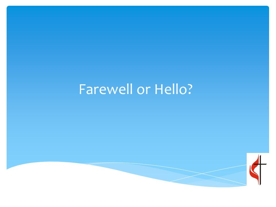 Farewell or Hello