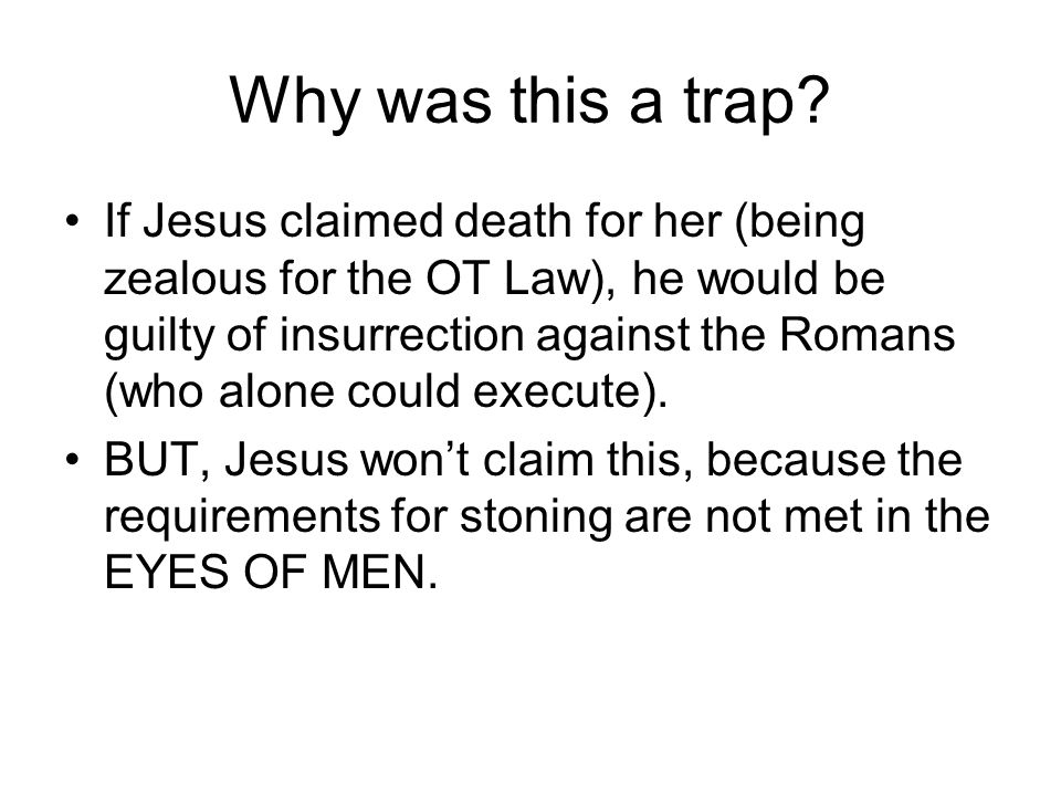 John, chapter 8 Three things were needed for the stoning.