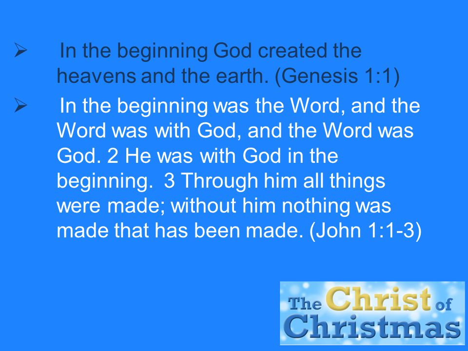  In the beginning God created the heavens and the earth.