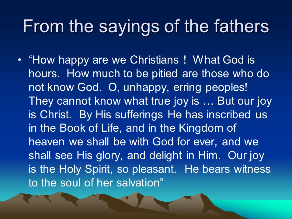 From the sayings of the fathers How happy are we Christians .