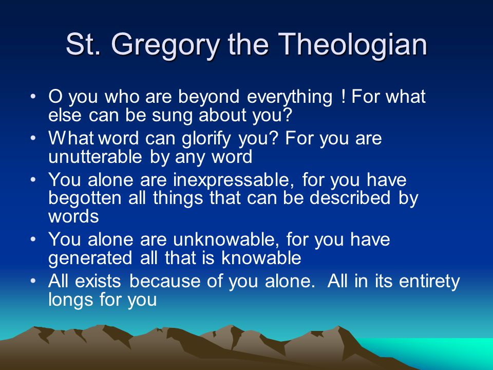 St. Gregory the Theologian O you who are beyond everything .