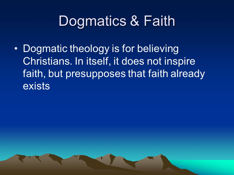 Dogmatics & Faith Dogmatic theology is for believing Christians.
