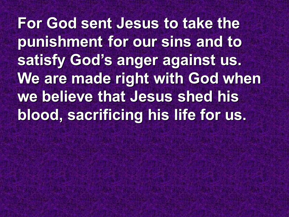 For God sent Jesus to take the punishment for our sins and to satisfy God's anger against us.