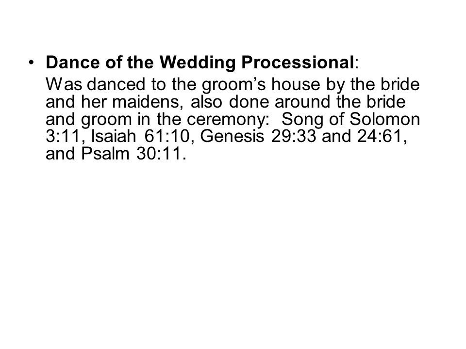 Dance of the Wedding Processional: Was danced to the groom's house by the bride and her maidens, also done around the bride and groom in the ceremony: