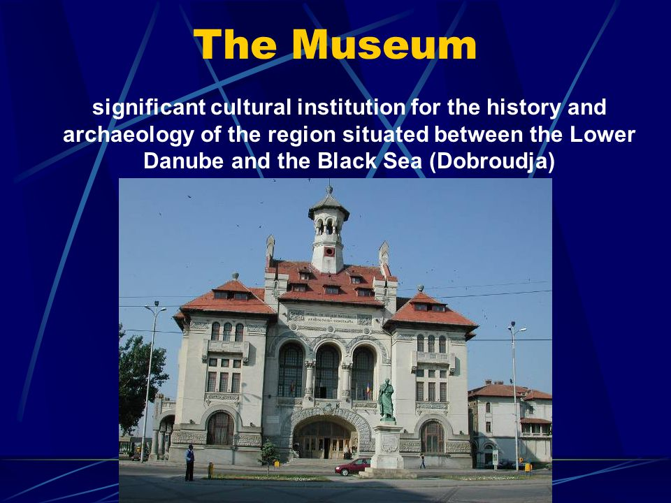 The Museum significant cultural institution for the history and archaeology of the region situated between the Lower Danube and the Black Sea (Dobroudja)