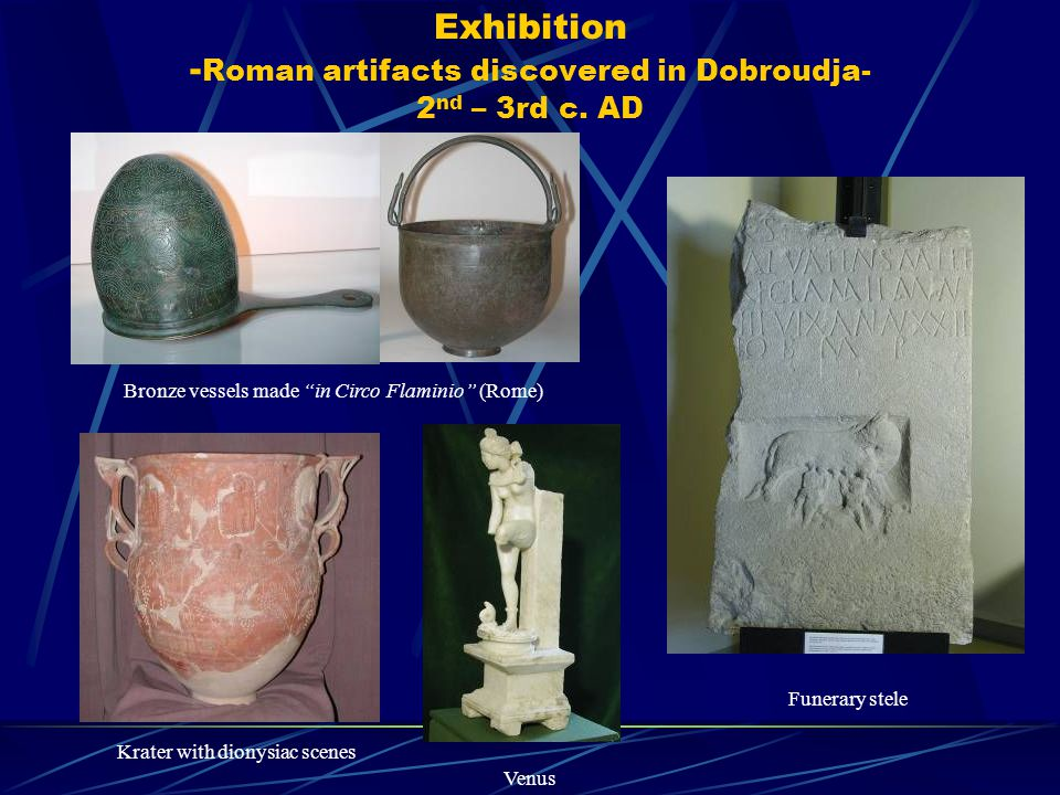 Exhibition - Roman artifacts discovered in Dobroudja- 2 nd – 3rd c.