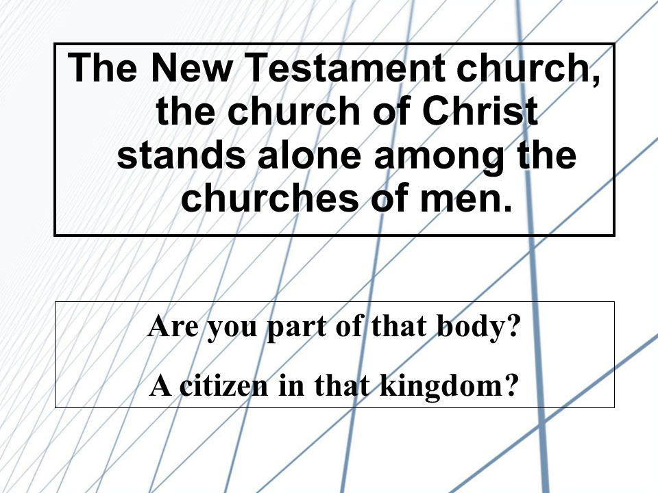 The New Testament church, the church of Christ stands alone among the churches of men.