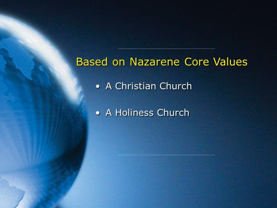 A Christian Church A Holiness Church A Christian Church A Holiness Church Based on Nazarene Core Values