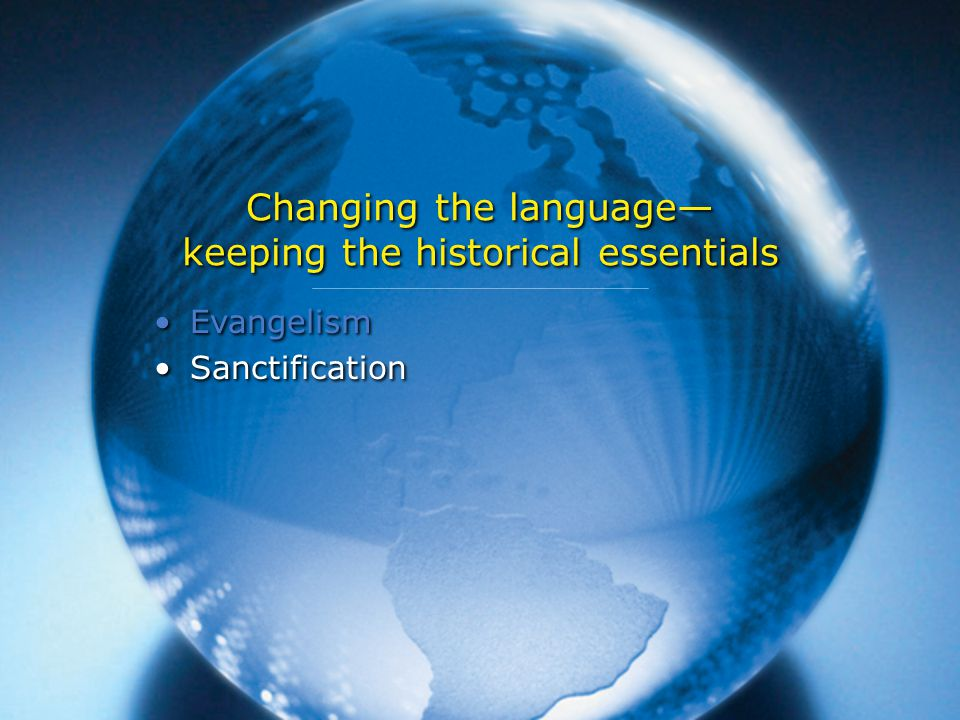 Changing the language— keeping the historical essentials Evangelism Sanctification Evangelism Sanctification