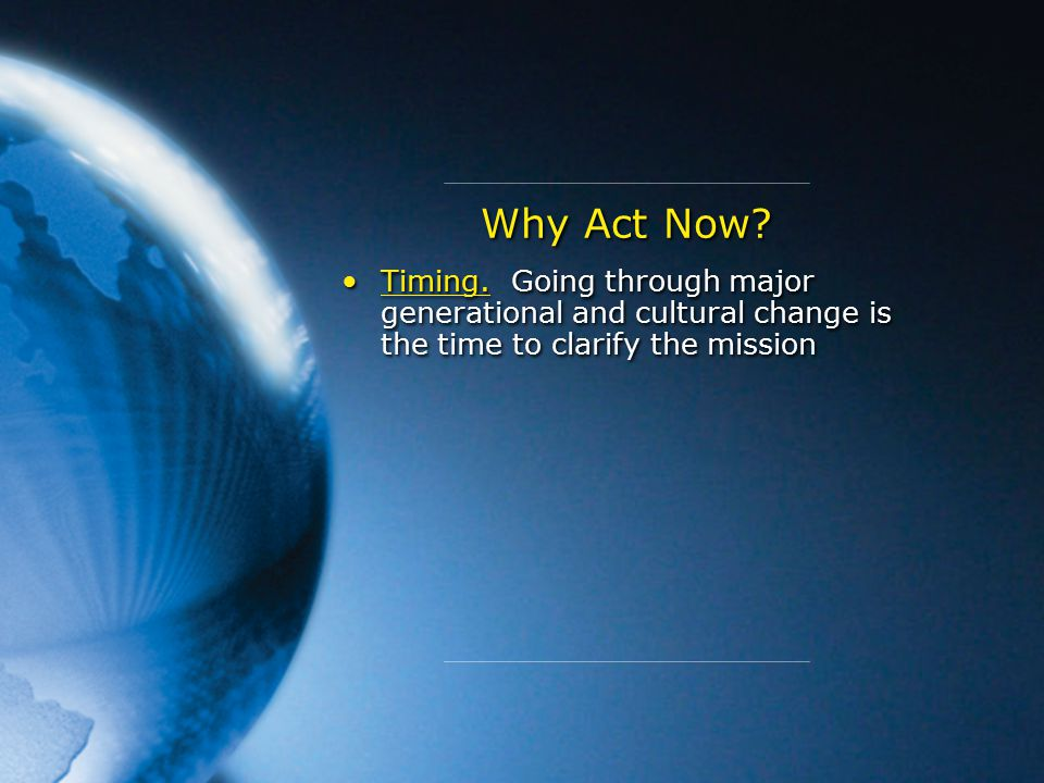 Timing. Going through major generational and cultural change is the time to clarify the mission