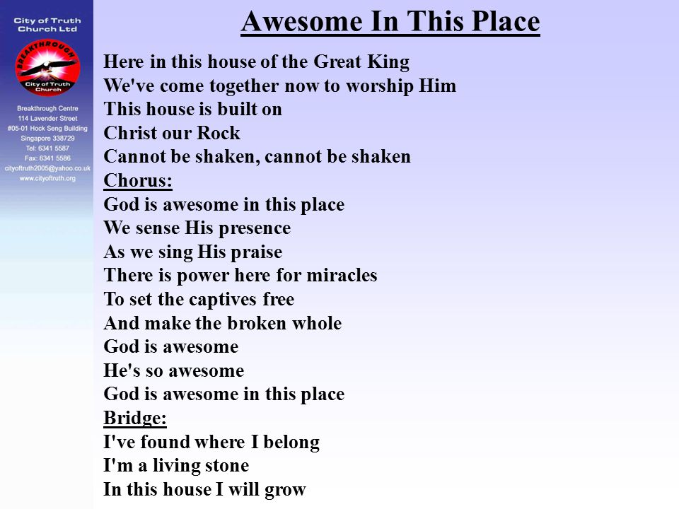 Awesome In This Place Here in this house of the Great King We've come together now to worship Him This house is built on Christ our Rock Cannot be sha