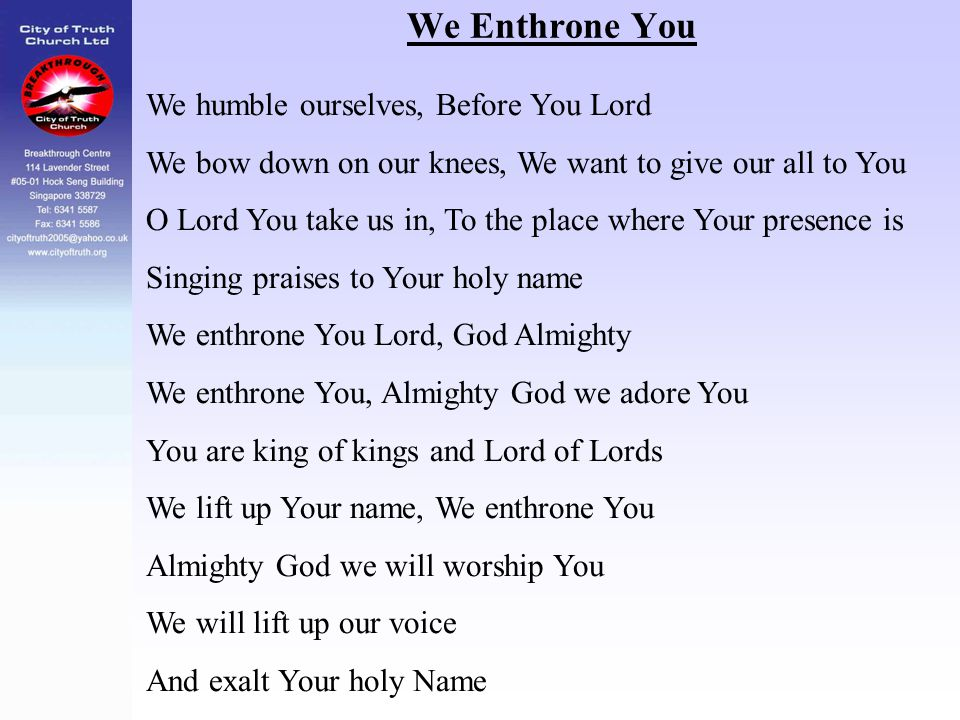 We Enthrone You We humble ourselves, Before You Lord We bow down on our knees, We want to give our all to You O Lord You take us in, To the place wher