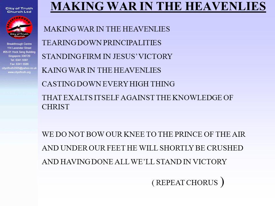 MAKING WAR IN THE HEAVENLIES TEARING DOWN PRINCIPALITIES STANDING FIRM IN JESUS' VICTORY KAING WAR IN THE HEAVENLIES CASTING DOWN EVERY HIGH THING THA