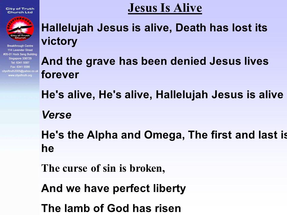 Jesus Is Alive Hallelujah Jesus is alive, Death has lost its victory And the grave has been denied Jesus lives forever He's alive, He's alive, Hallelu
