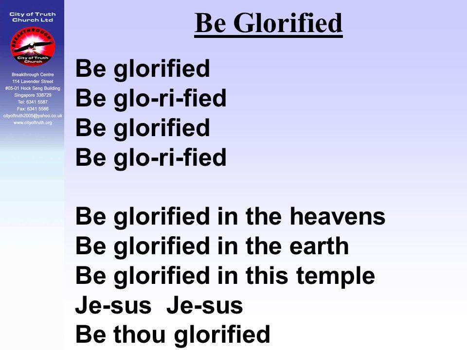 Be Glorified Be glorified Be glo-ri-fied Be glorified Be glo-ri-fied Be glorified in the heavens Be glorified in the earth Be glorified in this temple