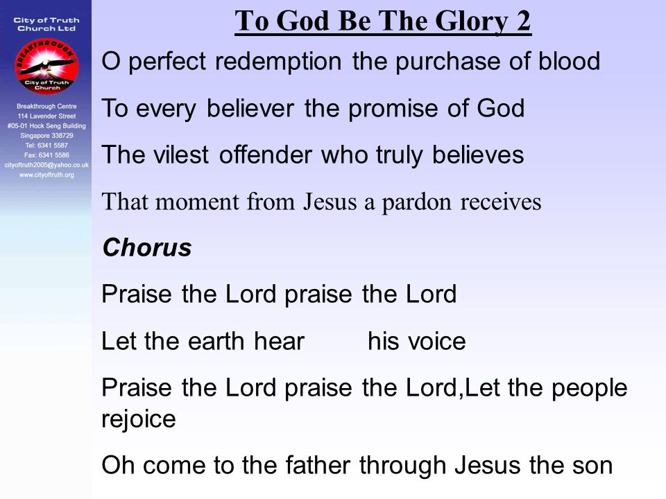 To God Be The Glory 2 O perfect redemption the purchase of blood To every believer the promise of God The vilest offender who truly believes That mome