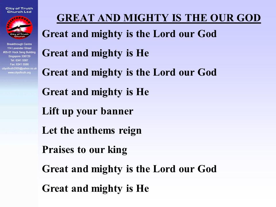GREAT AND MIGHTY IS THE OUR GOD Great and mighty is the Lord our God Great and mighty is He Great and mighty is the Lord our God Great and mighty is H