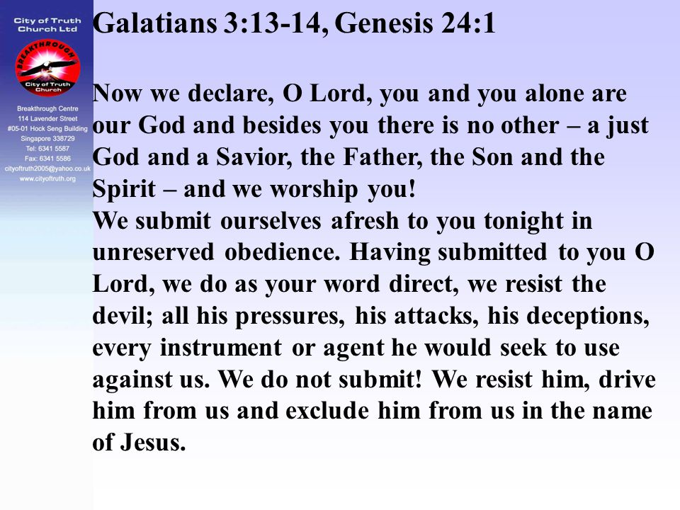 Galatians 3:13-14, Genesis 24:1 Now we declare, O Lord, you and you alone are our God and besides you there is no other – a just God and a Savior, the