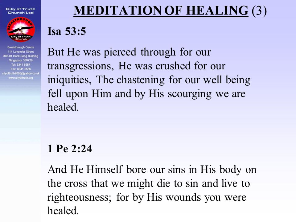 MEDITATION OF HEALING (3) Isa 53:5 But He was pierced through for our transgressions, He was crushed for our iniquities, The chastening for our well b