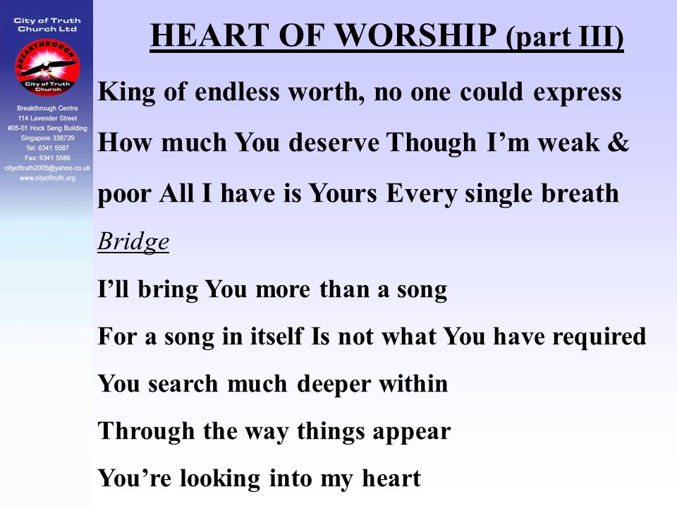 HEART OF WORSHIP (part III) King of endless worth, no one could express How much You deserve Though I'm weak & poor All I have is Yours Every single b