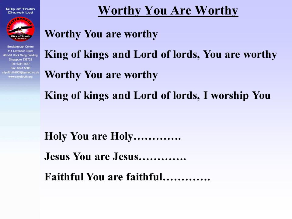 Worthy You Are Worthy Worthy You are worthy King of kings and Lord of lords, You are worthy Worthy You are worthy King of kings and Lord of lords, I w