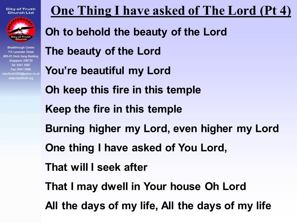 One Thing I have asked of The Lord (Pt 4) Oh to behold the beauty of the Lord The beauty of the Lord You're beautiful my Lord Oh keep this fire in thi