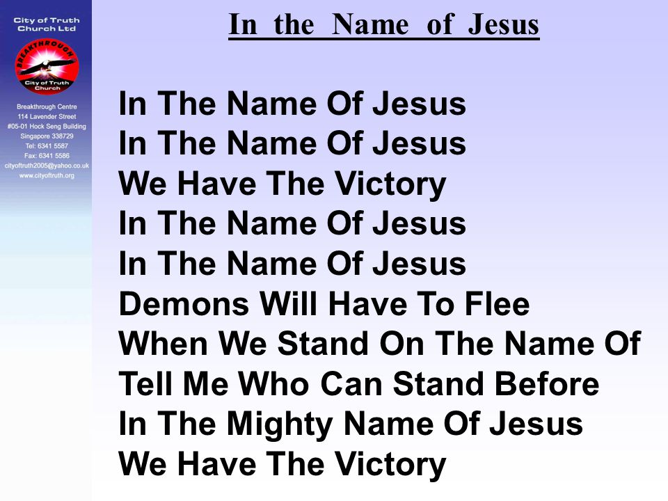 In the Name of Jesus In The Name Of Jesus We Have The Victory In The Name Of Jesus Demons Will Have To Flee When We Stand On The Name Of Tell Me Who C