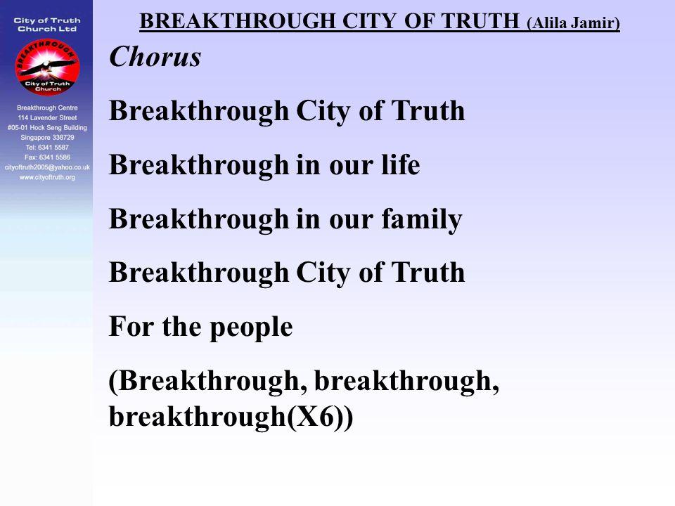 BREAKTHROUGH CITY OF TRUTH (Alila Jamir) Chorus Breakthrough City of Truth Breakthrough in our life Breakthrough in our family Breakthrough City of Tr