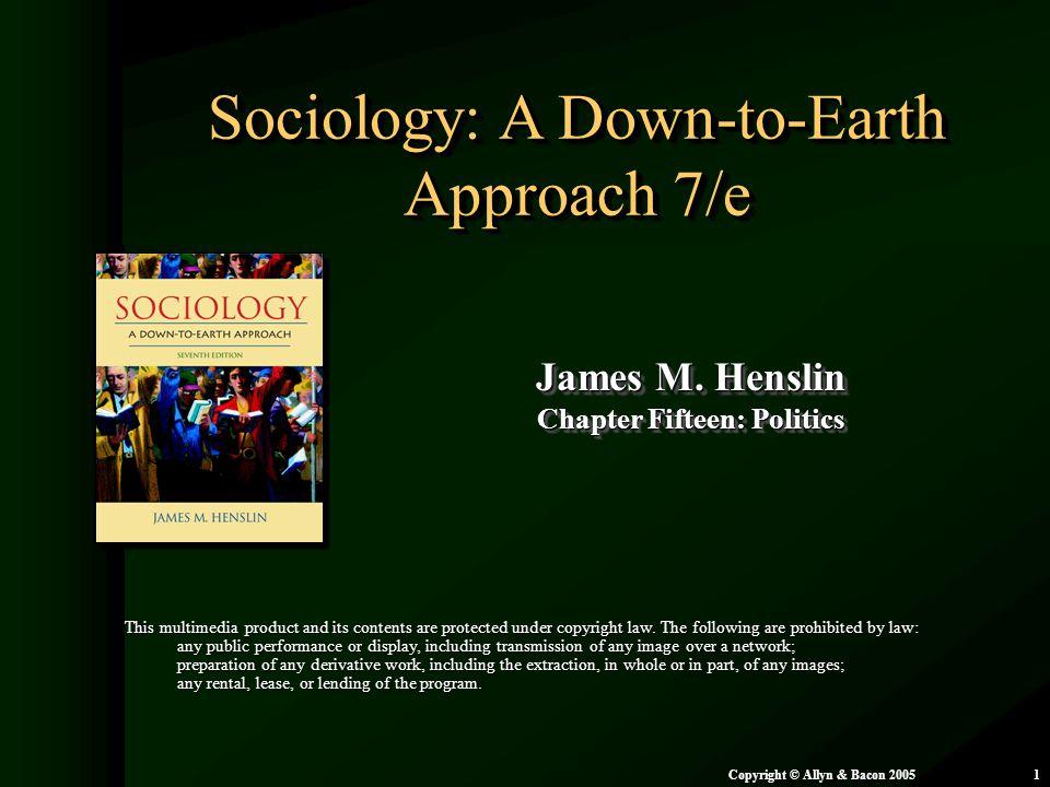 Chapter 15: Politics Copyright © Allyn & Bacon 20051 Sociology: A Down-to-Earth Approach 7/e James M.