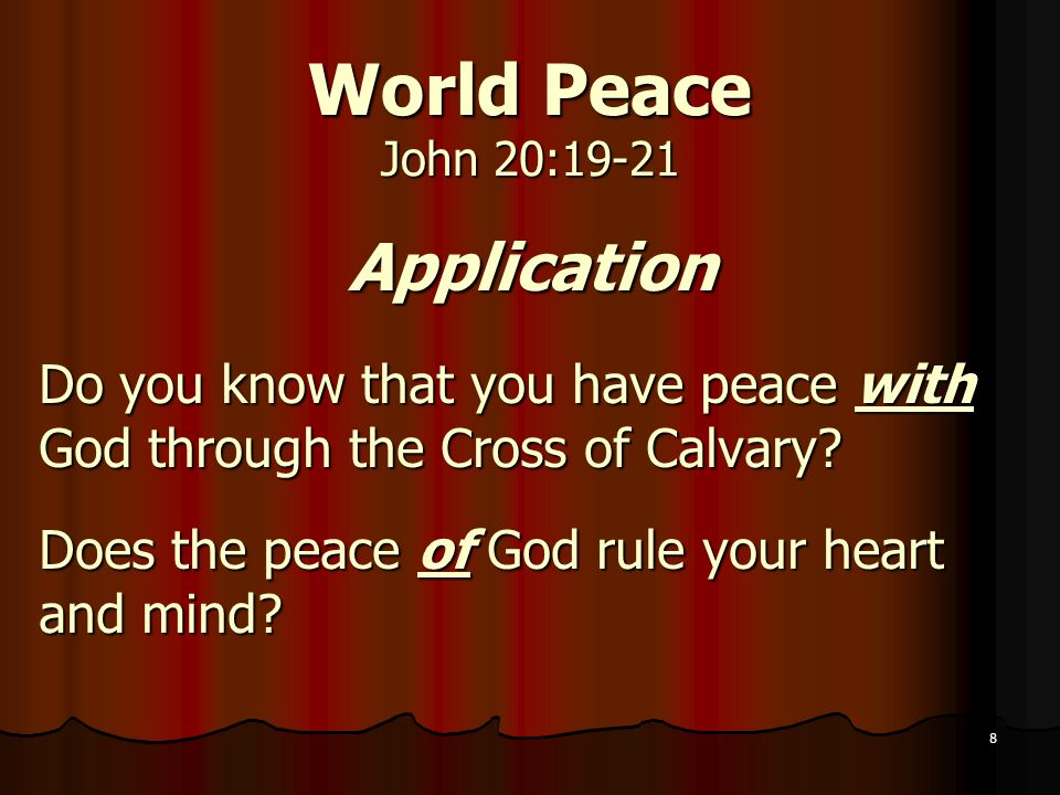 8 World Peace John 20:19-21 Application Do you know that you have peace with God through the Cross of Calvary.