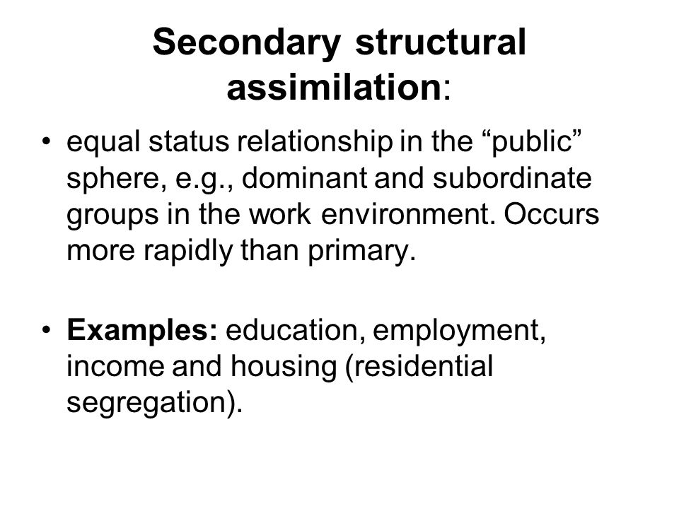 Secondary structural assimilation: equal status relationship in the public sphere, e.g., dominant and subordinate groups in the work environment.