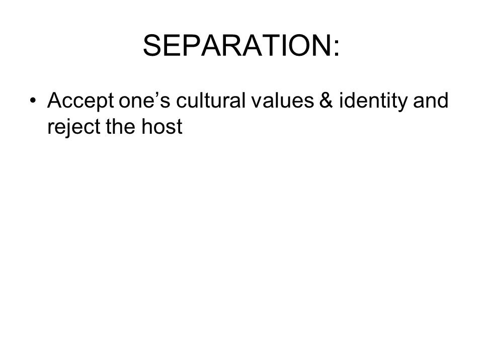 SEPARATION: Accept one's cultural values & identity and reject the host