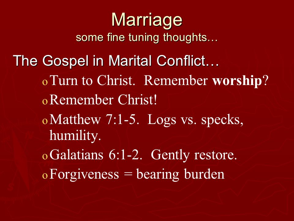 Marriage some fine tuning thoughts… The Gospel in Marital Conflict… o o Turn to Christ.