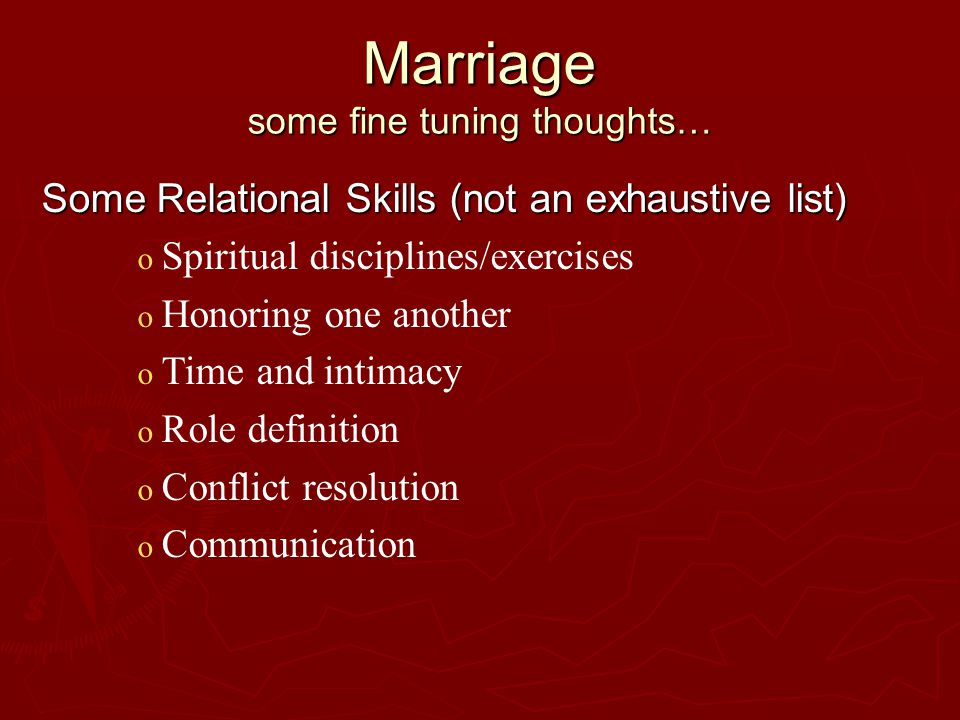 Marriage some fine tuning thoughts… Marriage Pyramid Problem level… Relational Skills Level WORSHIP LEVEL