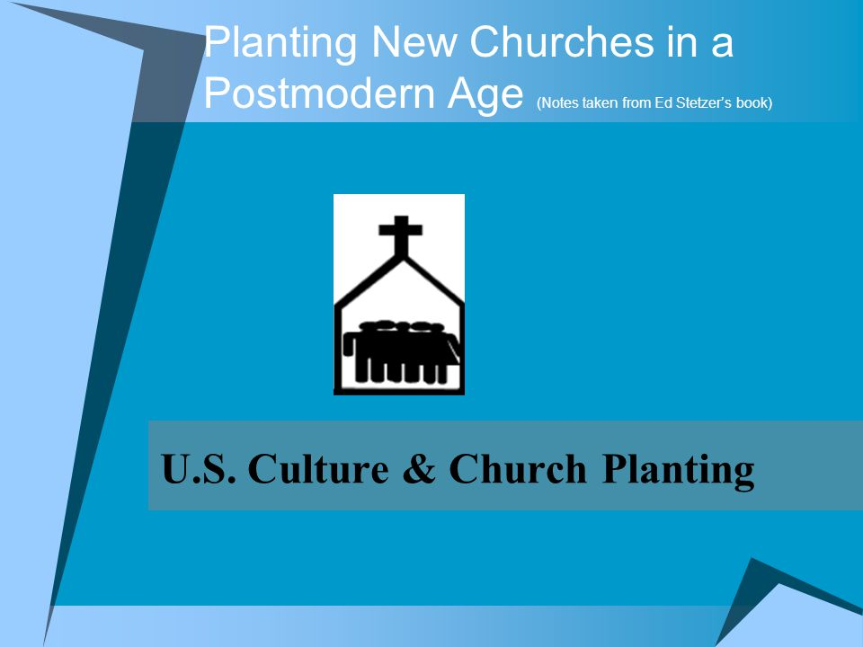 Planting Churches - Postmoderns Effective Elements for New Church Plant Worship style should be biblical and fit the culture