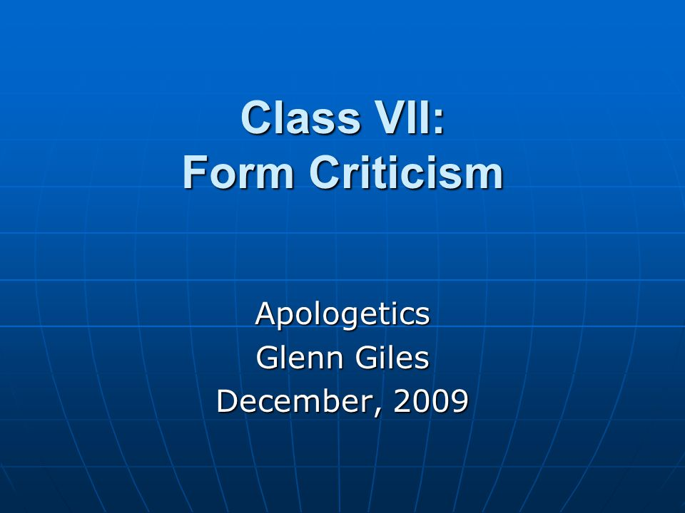 Class VII: Form Criticism Apologetics Glenn Giles December, 2009