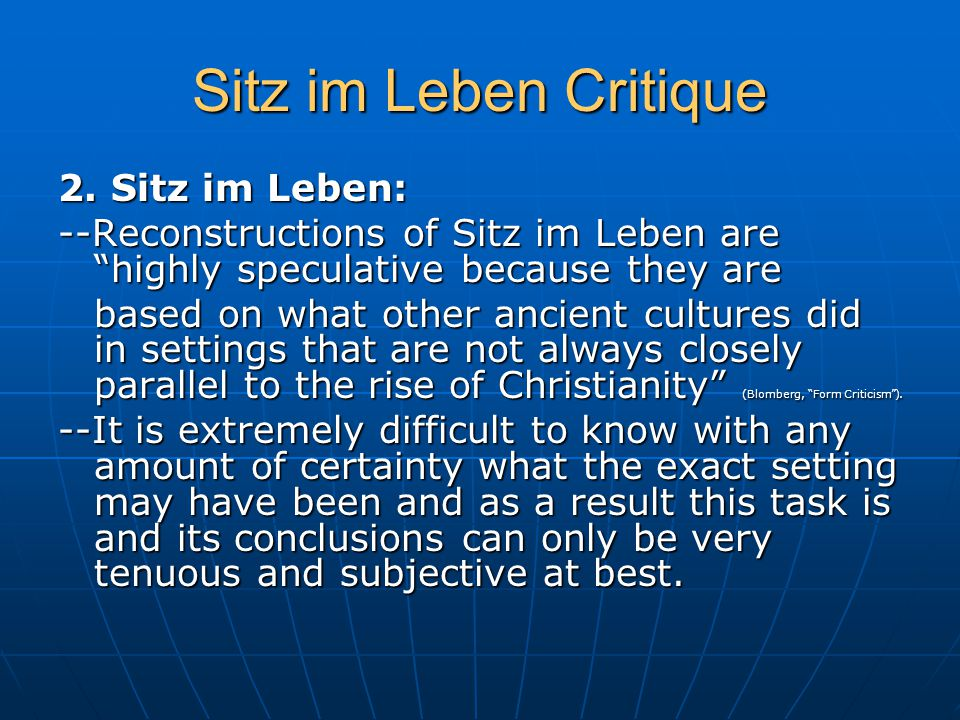 """Sitz im Leben Critique 2. Sitz im Leben: --Reconstructions of Sitz im Leben are """"highly speculative because they are based on what other ancient cultu"""