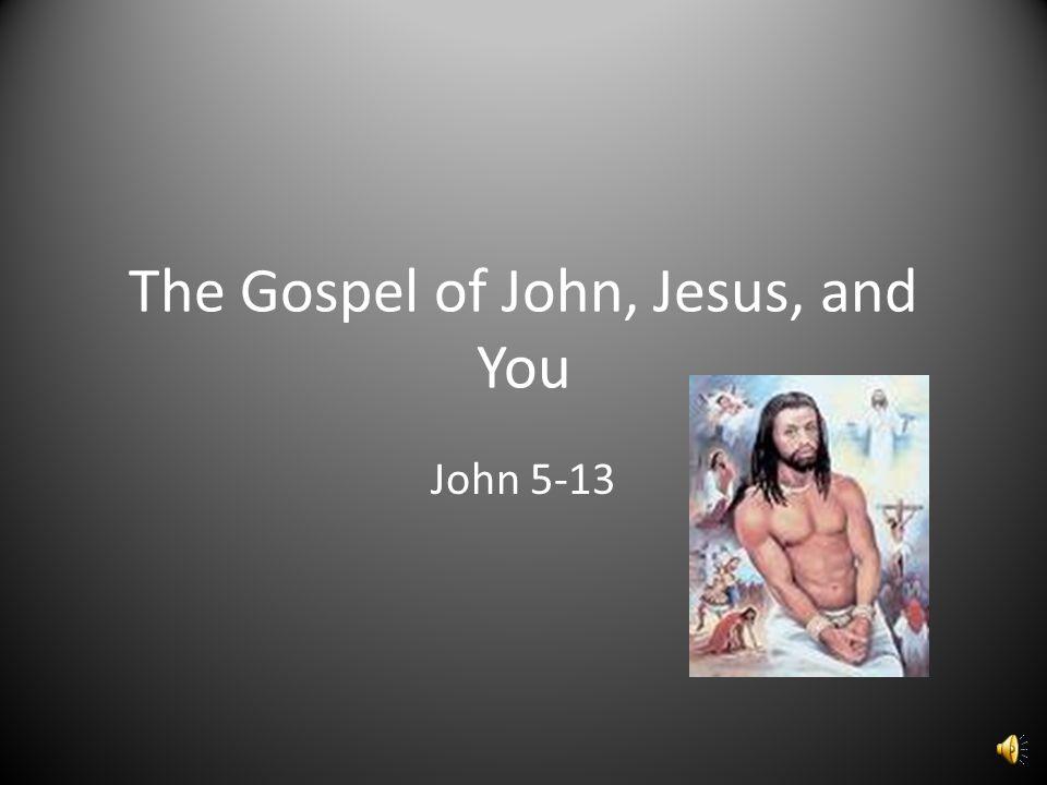 The Gospel of John, Jesus, and You John 5-13