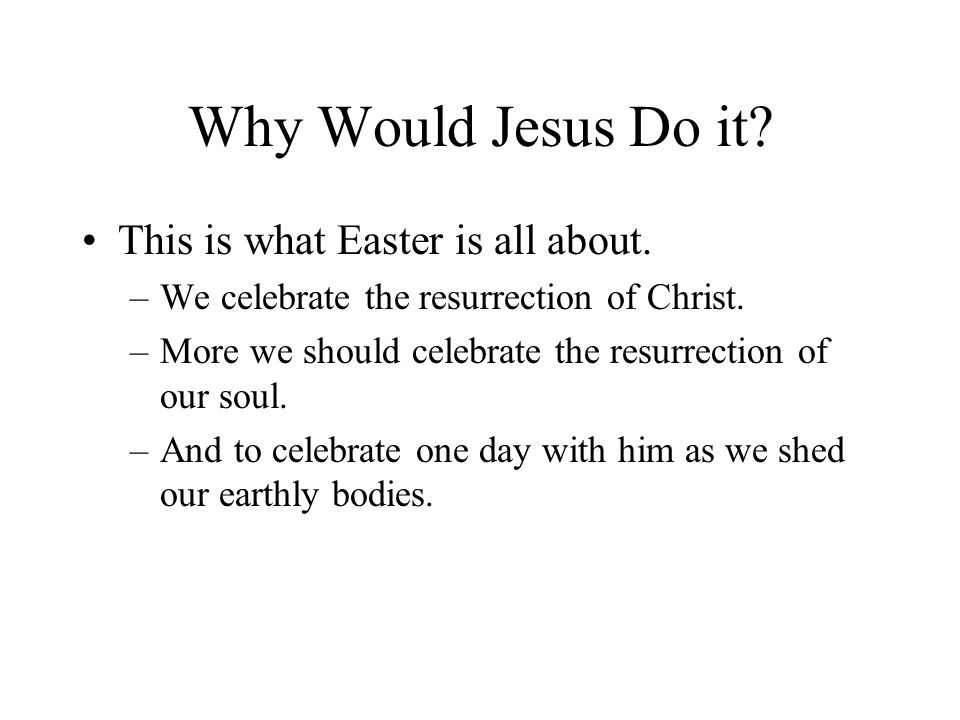 Why Would Jesus Do it.This is what Easter is all about.